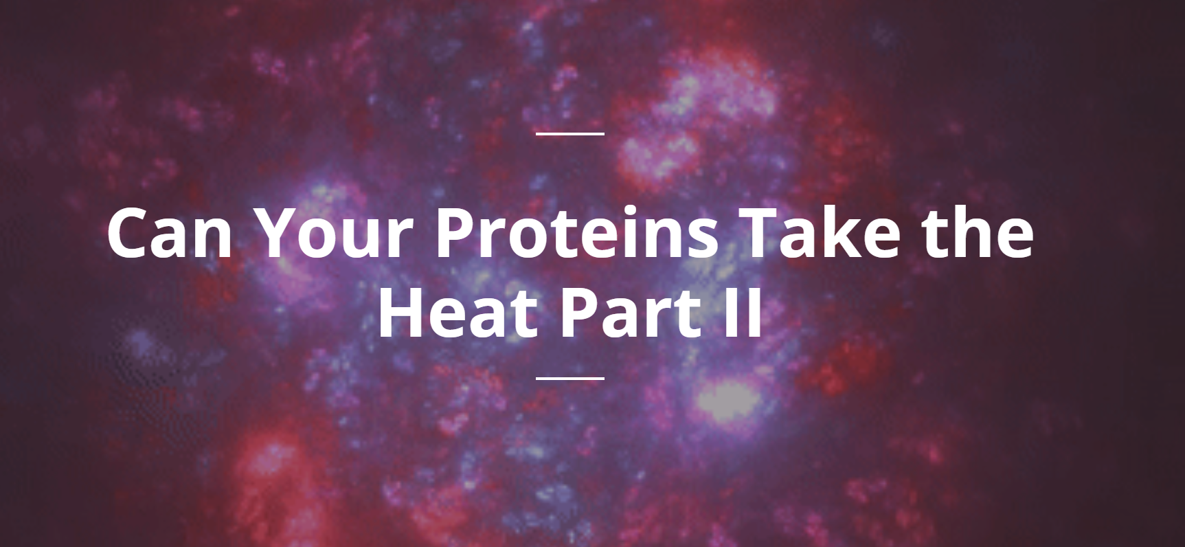 Proteins Take Heat CTA